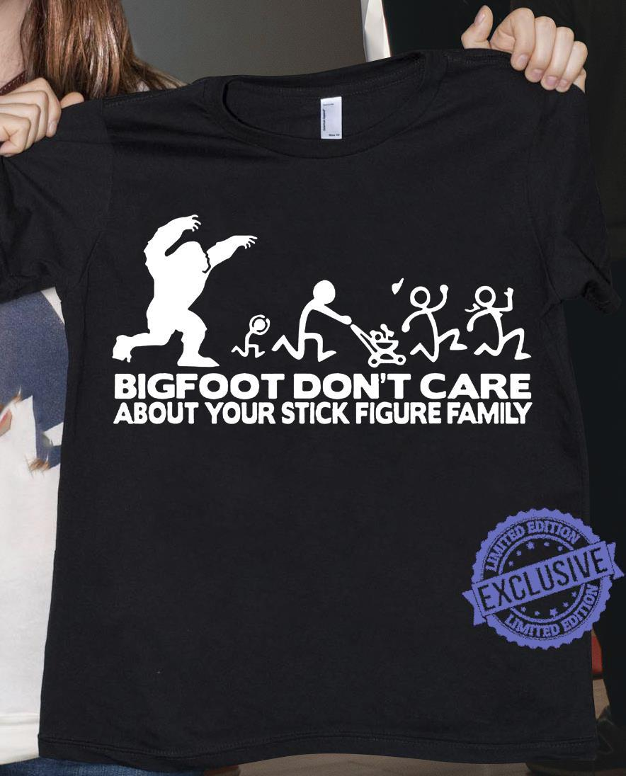 Bigfoot don't care about your stick figure family shirt