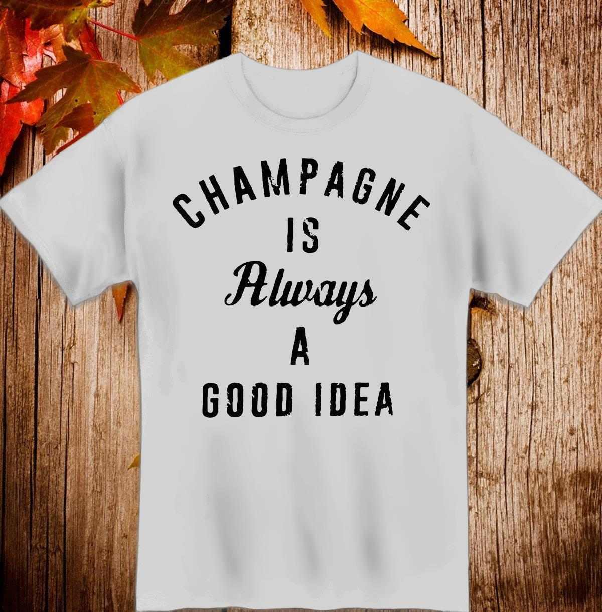 Champagne's Always A Good Idea Shirt