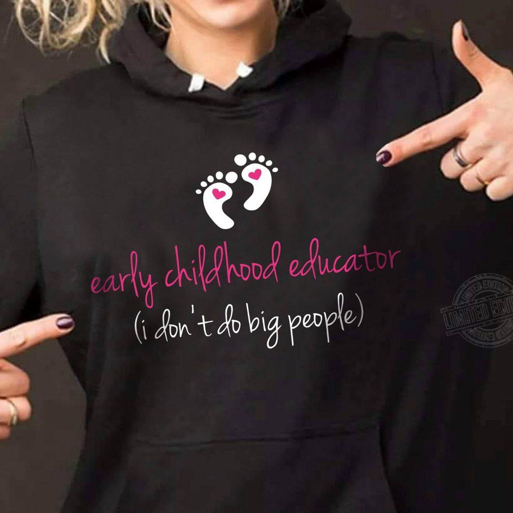 Early childhood educator I don't do big people Shirt