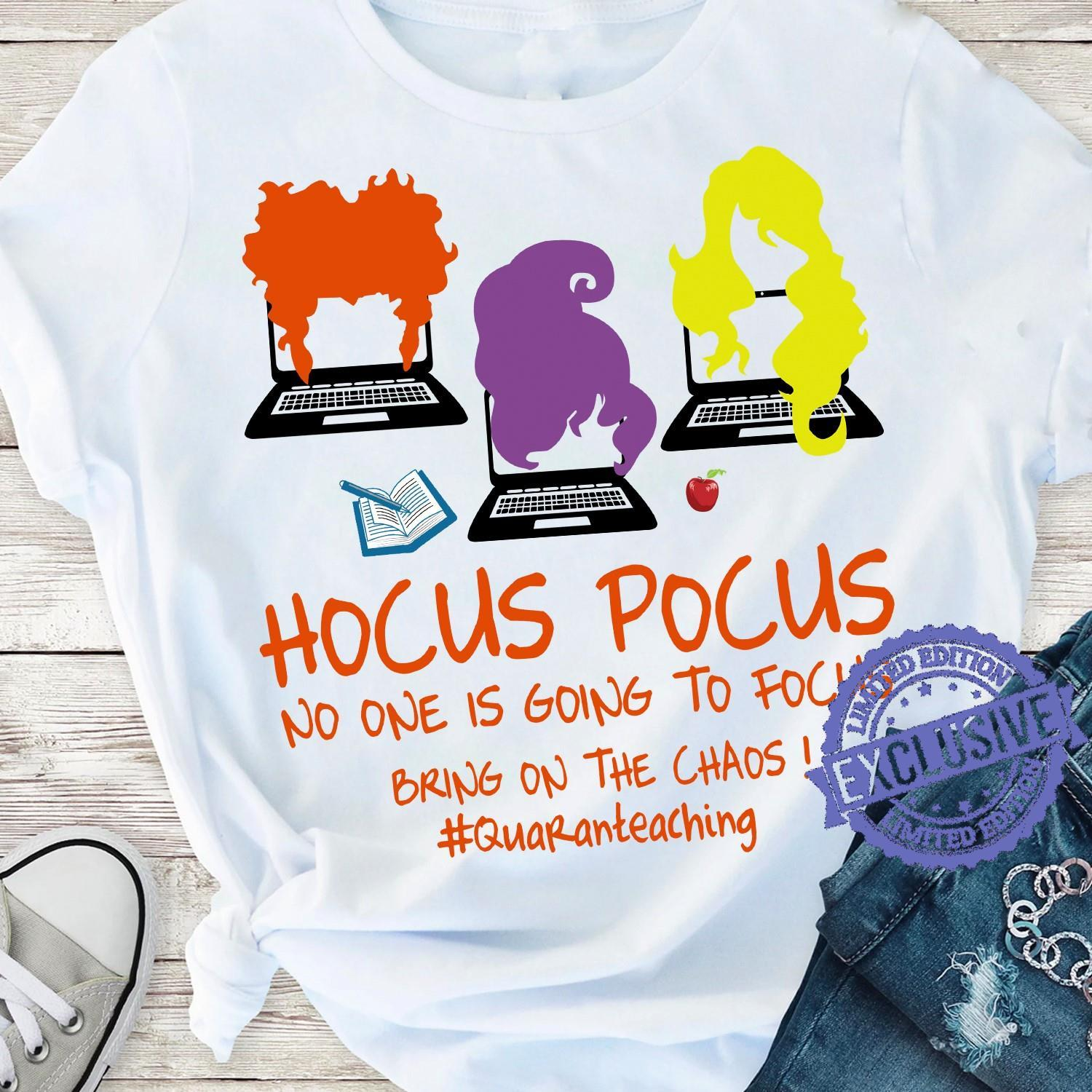 Hocus pocus no one is going to focus bring on the chaos quaranteaching shirt
