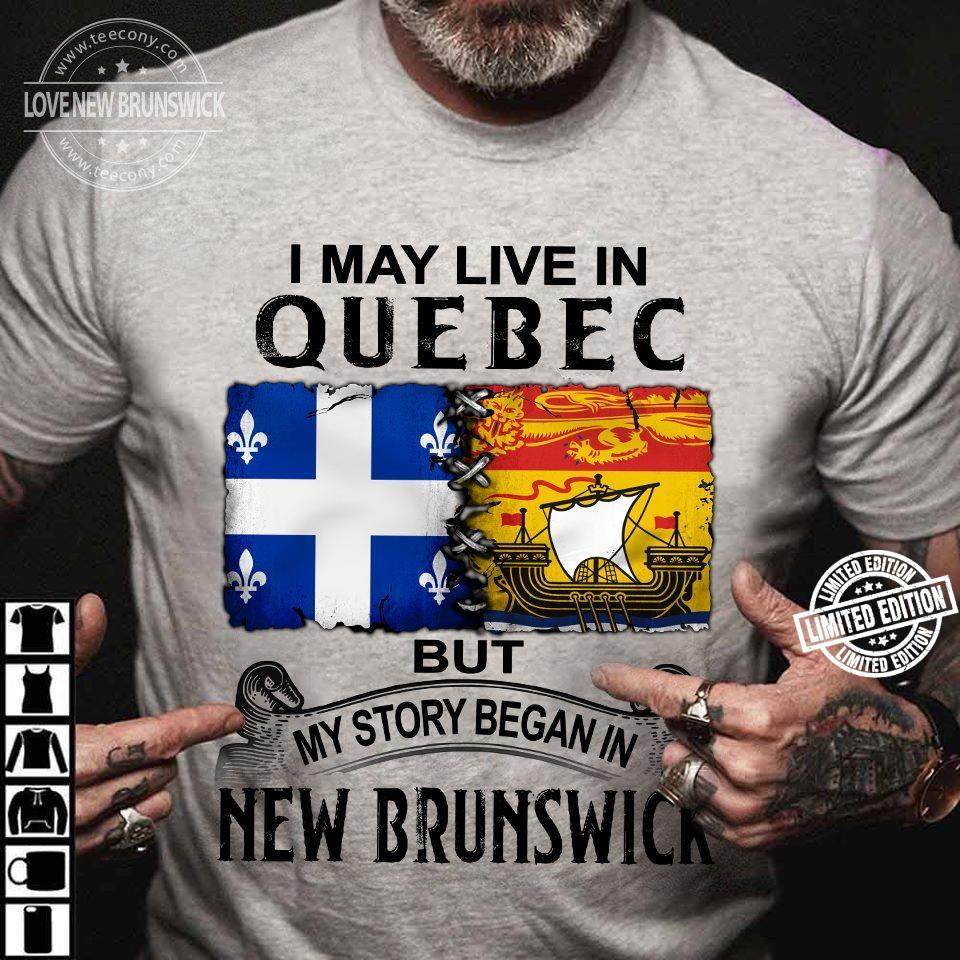 I may live in quebec but my story began in new brunswick shirt