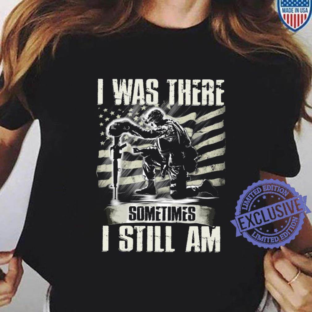 I was there sometimes i still am shirt ladies tee