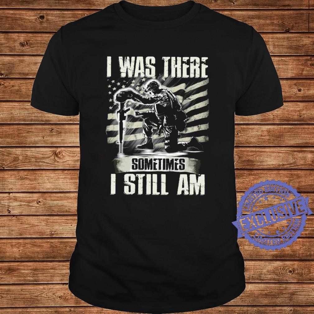 I was there sometimes i still am shirt long sleeved