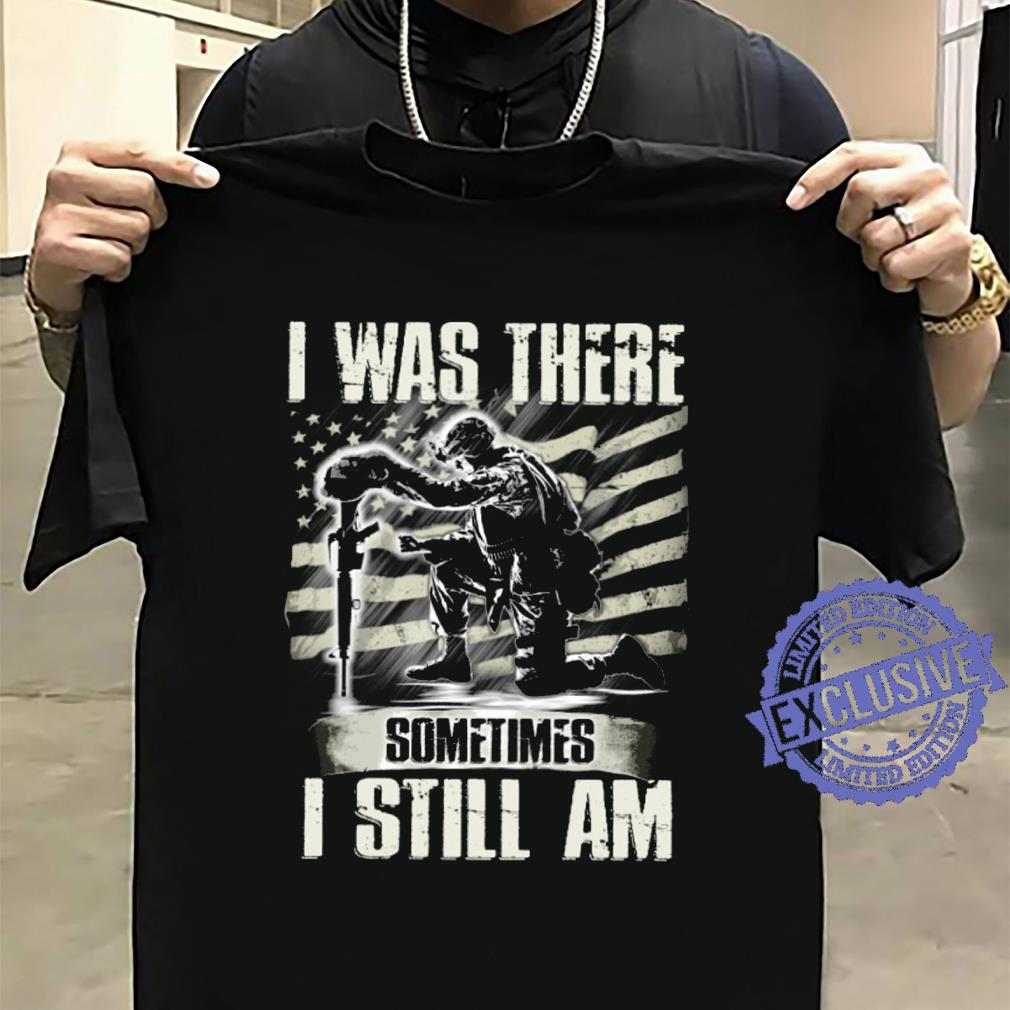 I was there sometimes i still am shirt sweater