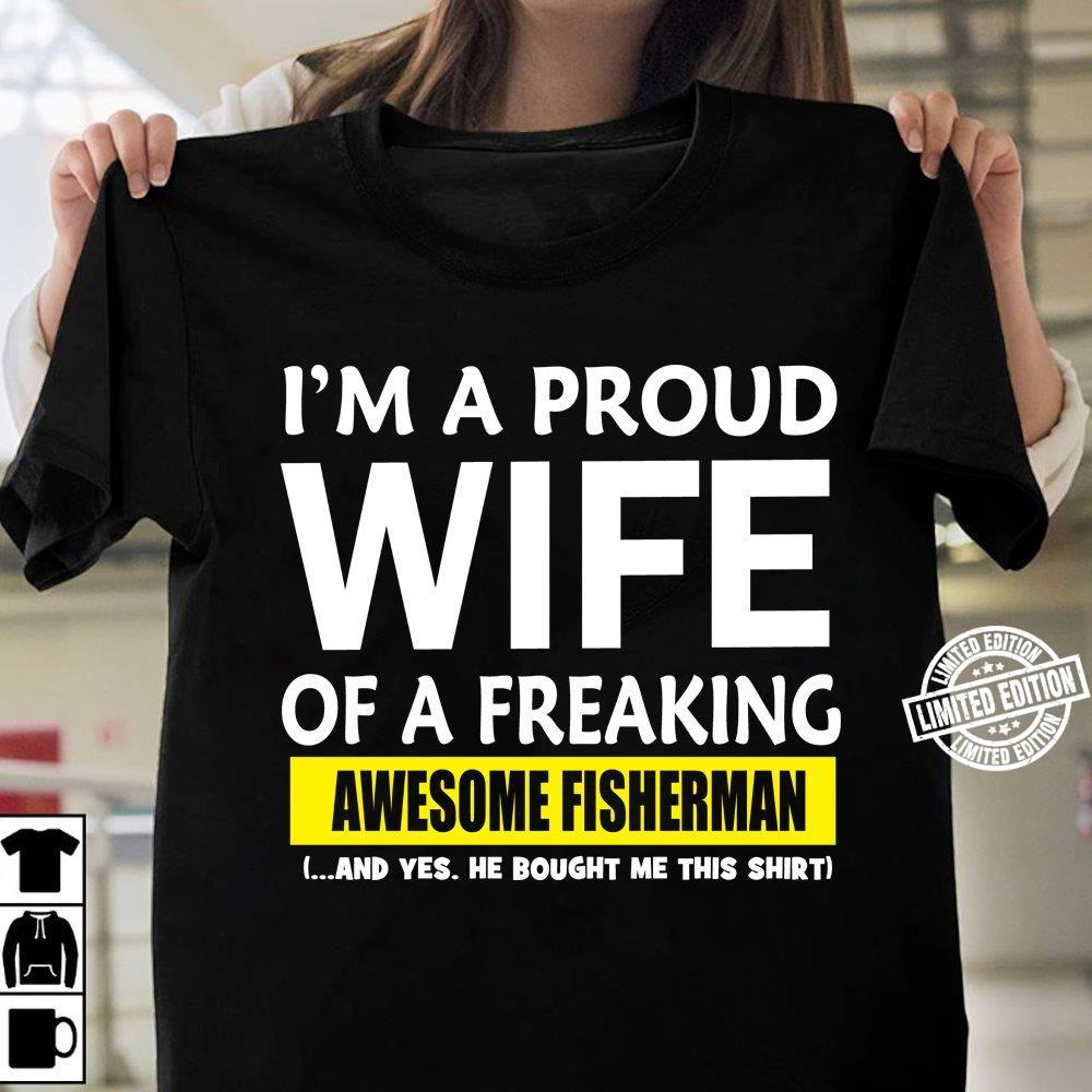 I'm a proud wife of a freaking awesome fisherman shirt