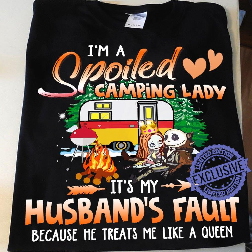 I'm a spoiled camping lady it's my husband's fault shirt