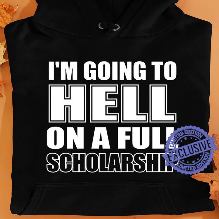I'm going to hell on a full scholarship shirt