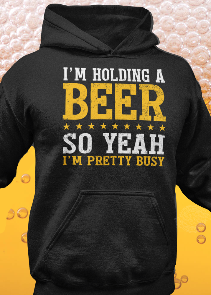 Im Holding A Beer So Yeah Im Pretty Busy Women Sweatshirt tee