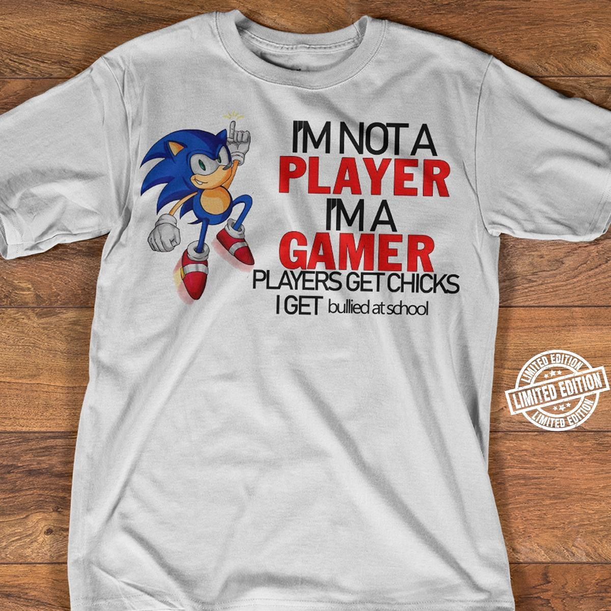 I'm not a player i'm a gamer players get chicks i get bullied at school shirt