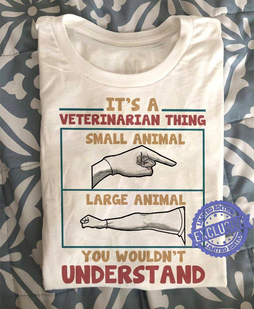 It's a veterinarian thing small animal large animal you couldn't understand shirt