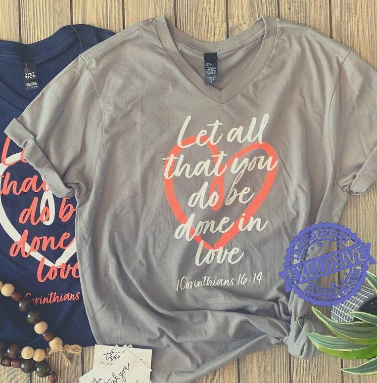 Let all that you do be done in love shirt