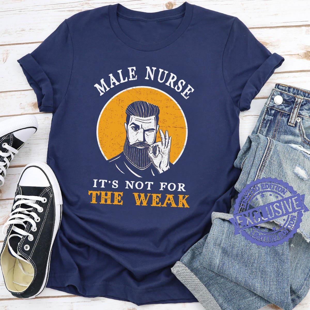Male nurse it's not for the weak shirt