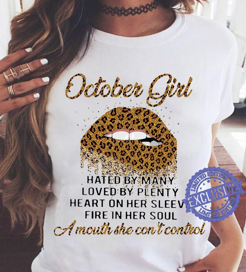October girl hated by many loved by plenty heart on her sleeve fire in her soul a mouth she con't control shirt