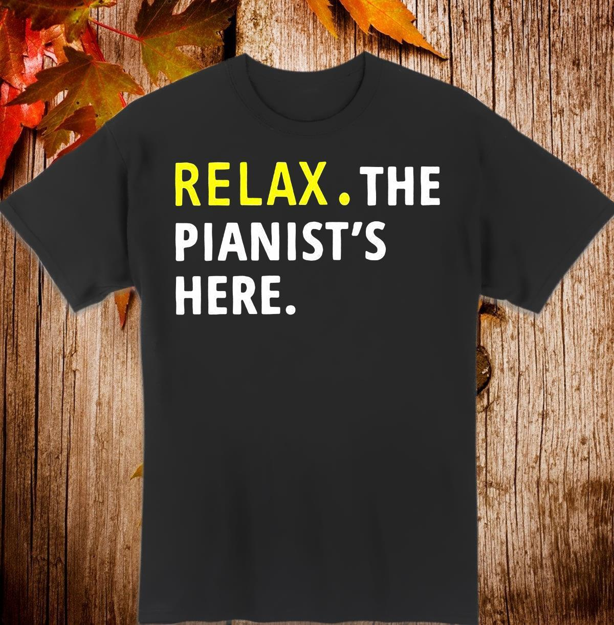 Relax The Pianist's Here Shirt
