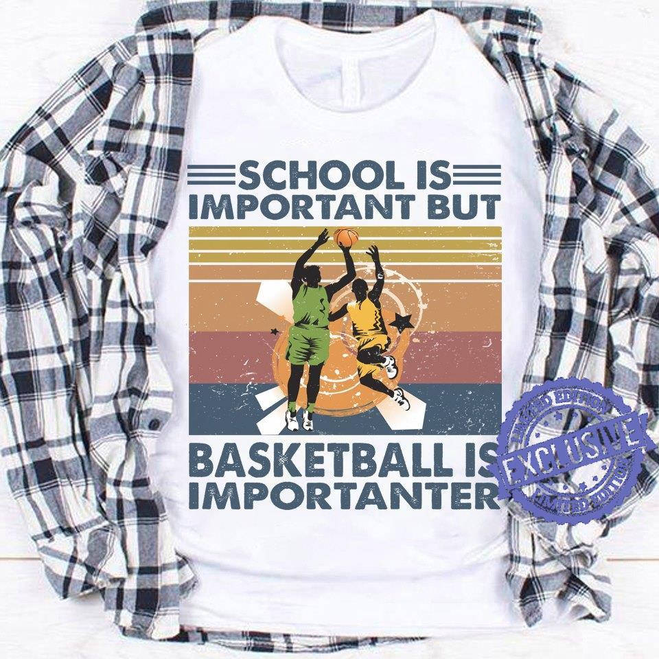 School is important but basketball is importanter shirt