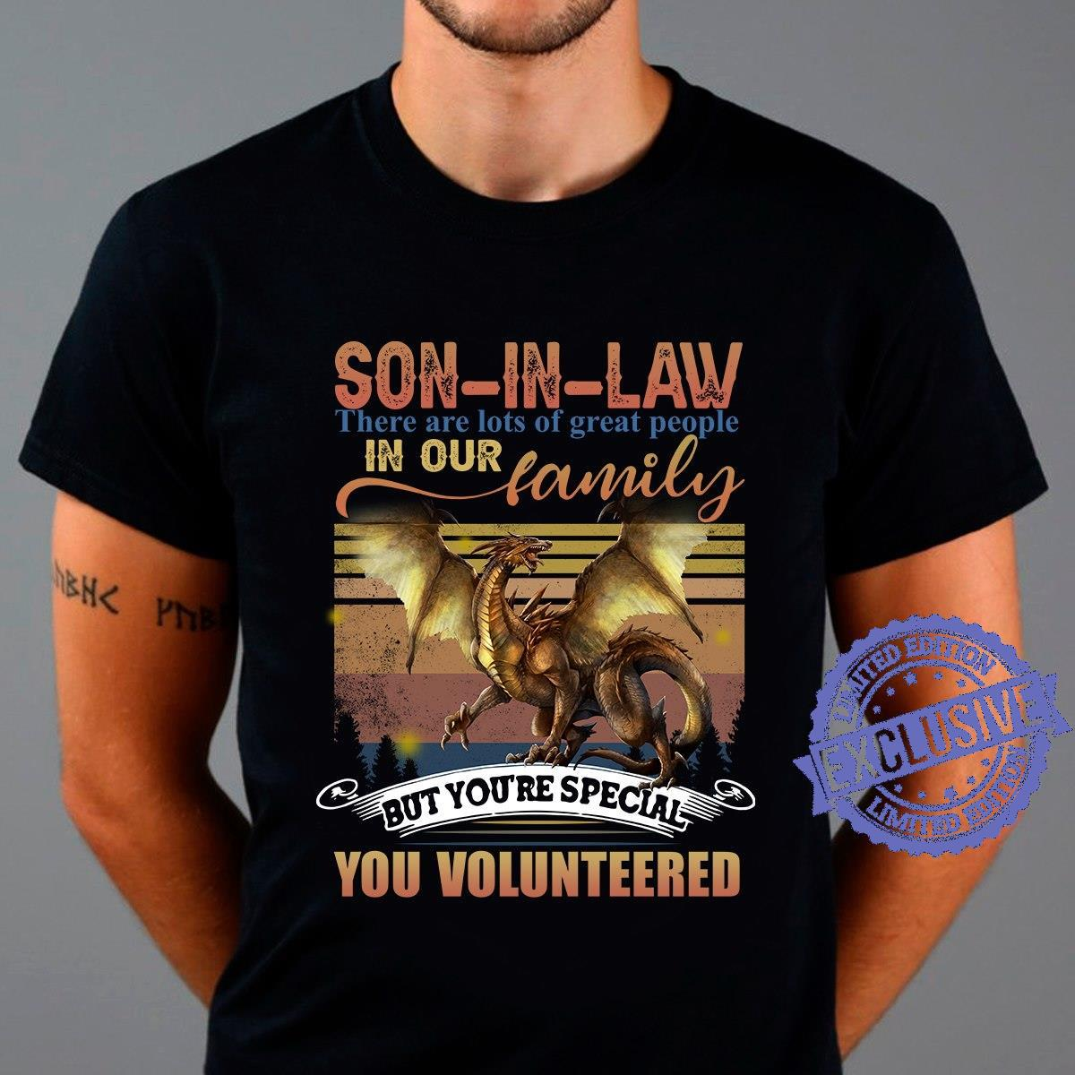 Son in law there are lots of great people in our family but you're special you volunteered shirt