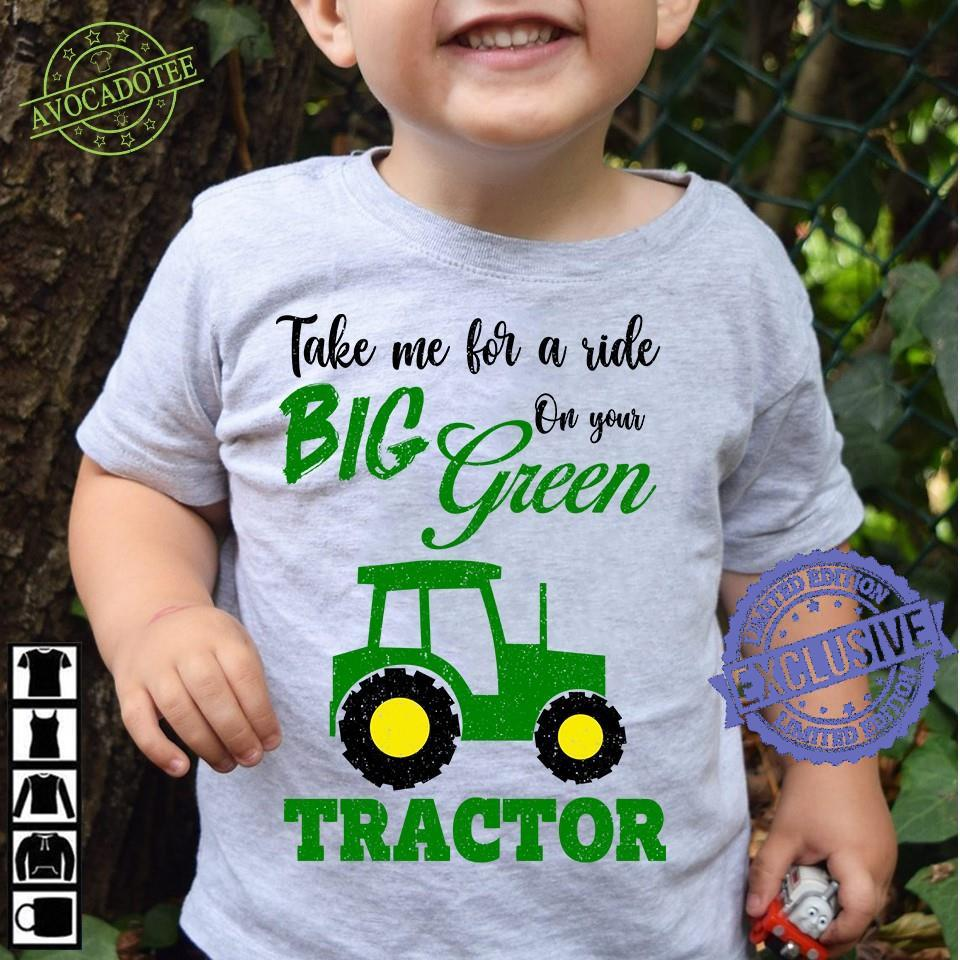 Take me for a ride on your big green tractor shirt