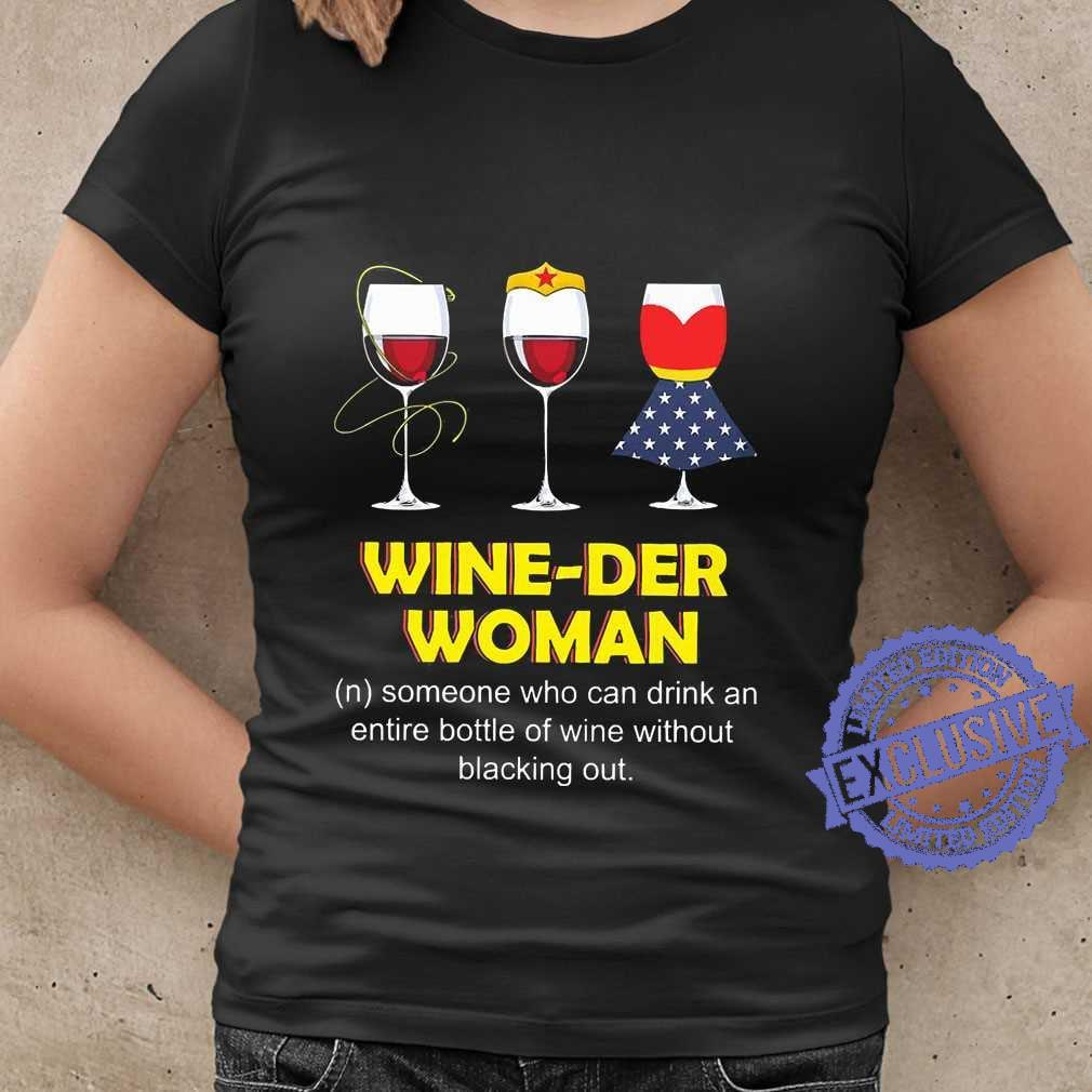 Wine der woman someone who can drink an entire bottle of wine without blacking out shirt